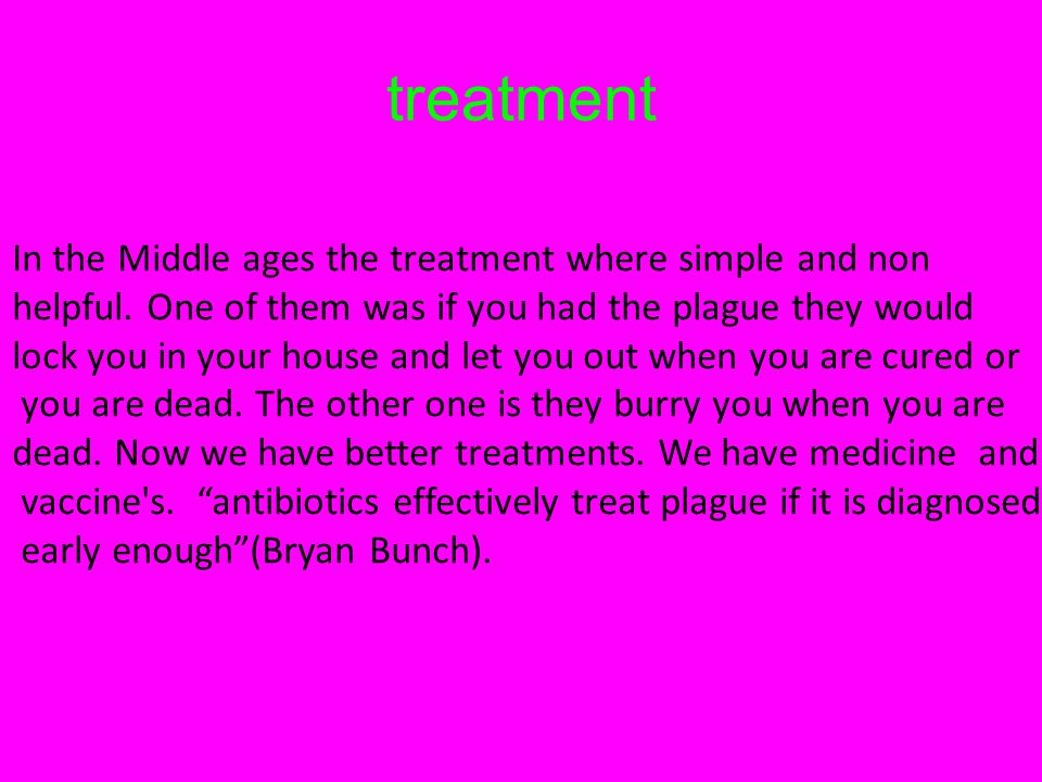 treatment In the Middle ages the treatment where simple and non helpful.