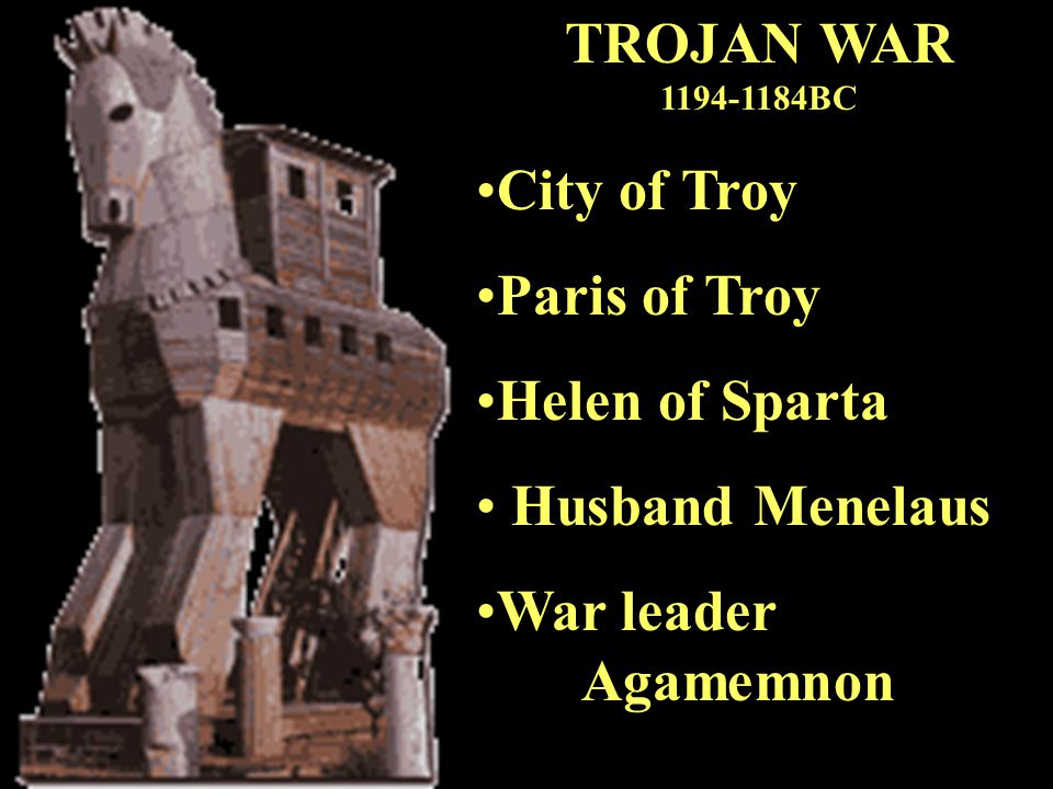 TROJAN WAR 1194-1184BC City of Troy Paris of Troy Helen of Sparta Husband Menelaus War leader Agamemnon