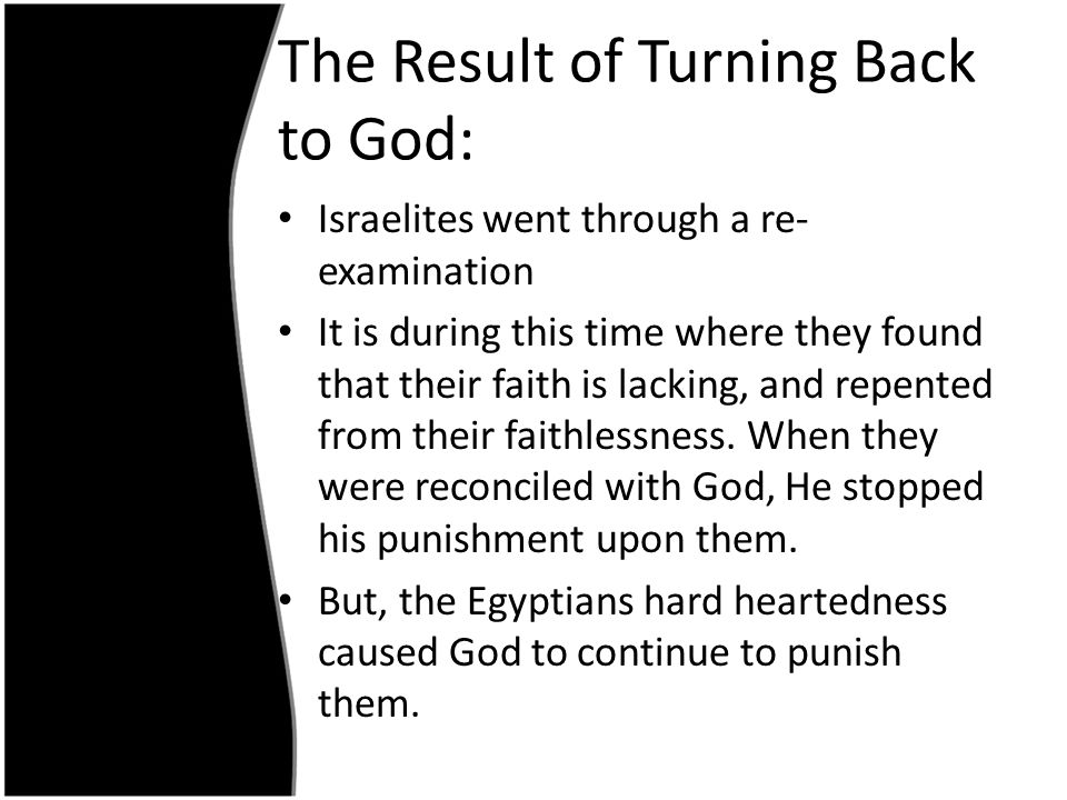 The Result of Turning Back to God: Israelites went through a re- examination It is during this time where they found that their faith is lacking, and