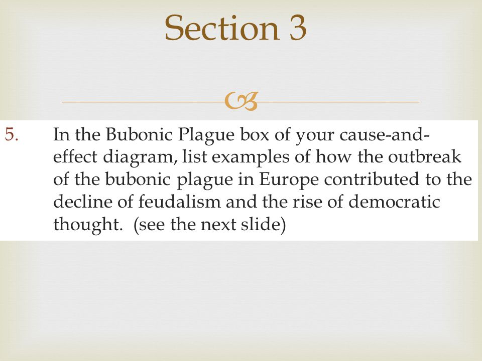  5.In the Bubonic Plague box of your cause-and- effect diagram, list examples of how the outbreak of the bubonic plague in Europe contributed to the