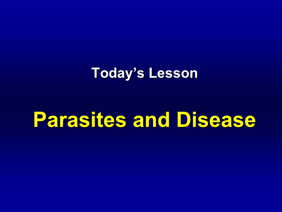 Today's Lesson Parasites and Disease