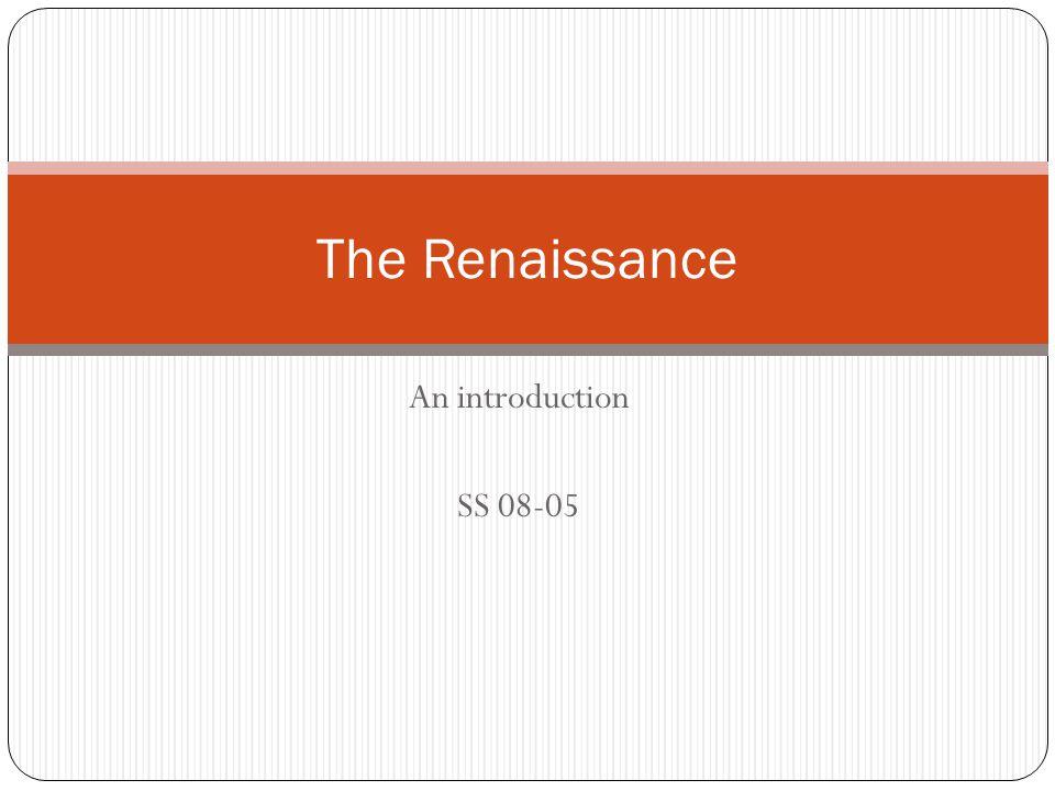 An introduction SS 08-05 The Renaissance
