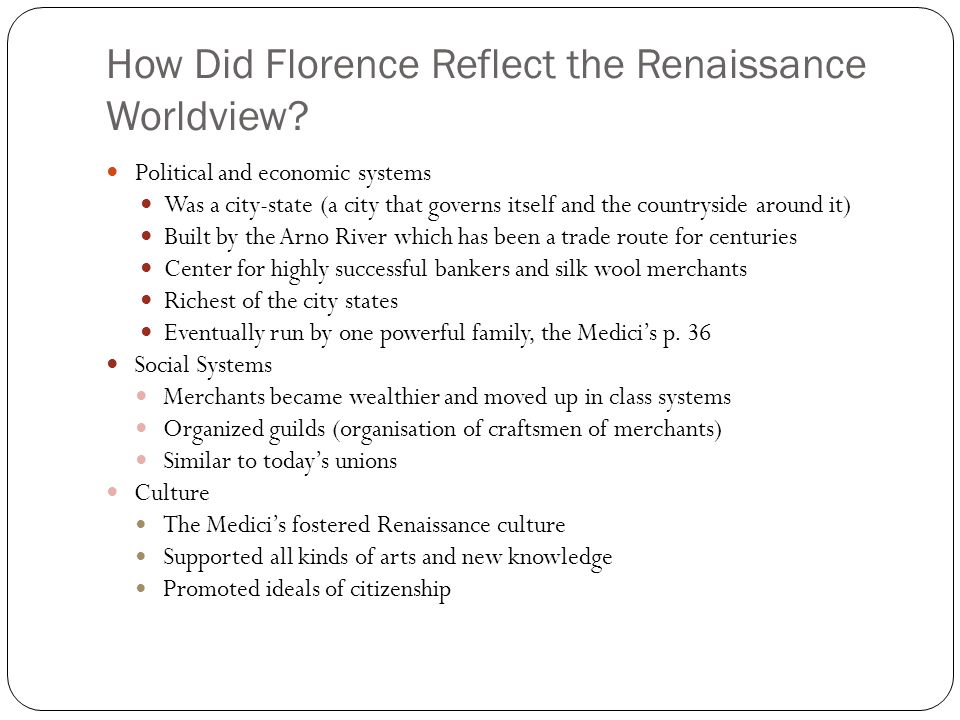 How Did Florence Reflect the Renaissance Worldview? Political and economic systems Was a city-state (a city that governs itself and the countryside ar