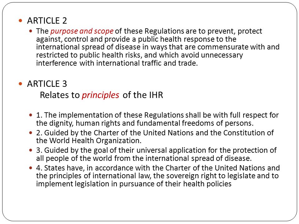 ARTICLE 2 The purpose and scope of these Regulations are to prevent, protect against, control and provide a public health response to the international spread of disease in ways that are commensurate with and restricted to public health risks, and which avoid unnecessary interference with international traffic and trade.