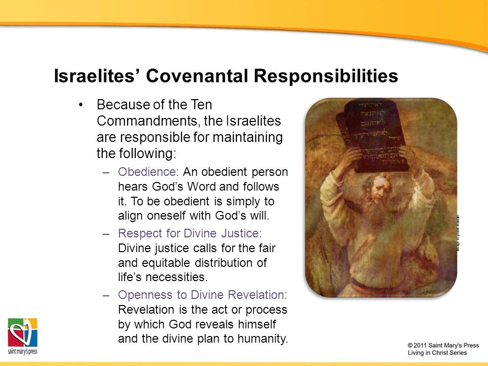 Israelites' Covenantal Responsibilities Because of the Ten Commandments, the Israelites are responsible for maintaining the following: –Obedience: An obedient person hears God's Word and follows it.