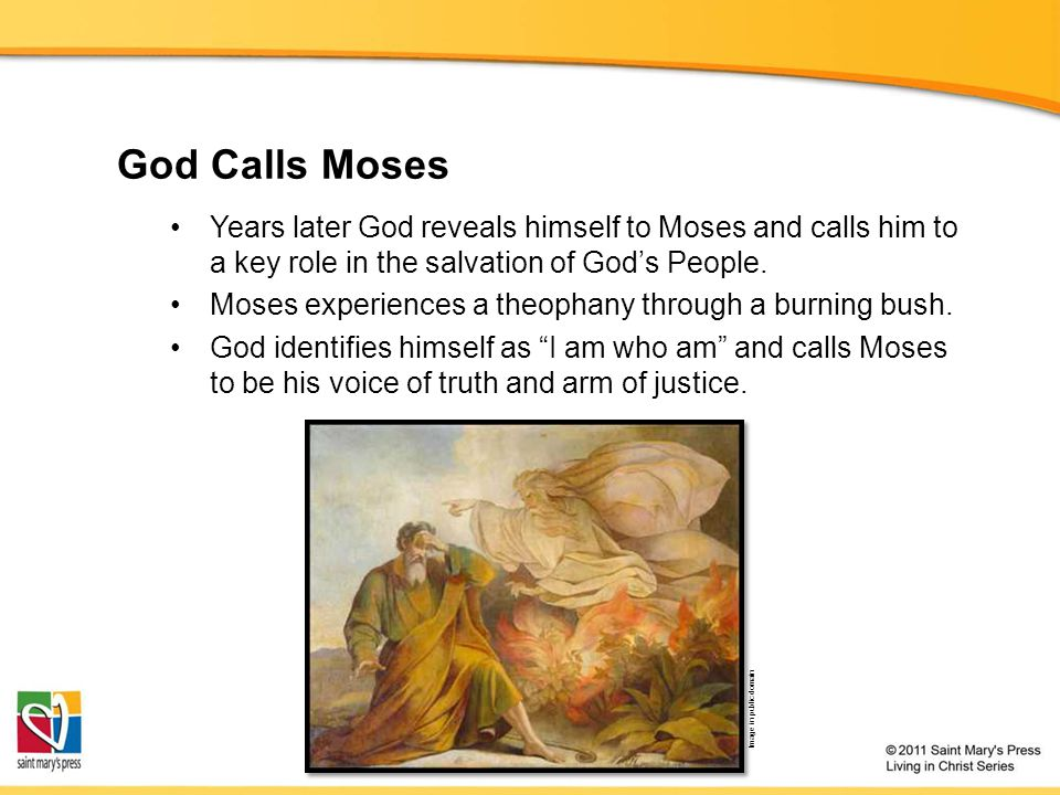 God Calls Moses Years later God reveals himself to Moses and calls him to a key role in the salvation of God's People.