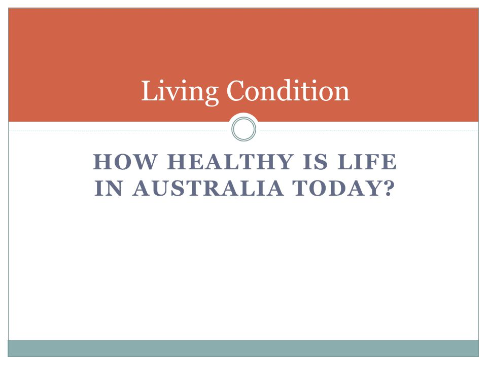 HOW HEALTHY IS LIFE IN AUSTRALIA TODAY Living Condition