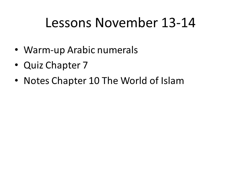 Lessons November 13-14 Warm-up Arabic numerals Quiz Chapter 7 Notes Chapter 10 The World of Islam