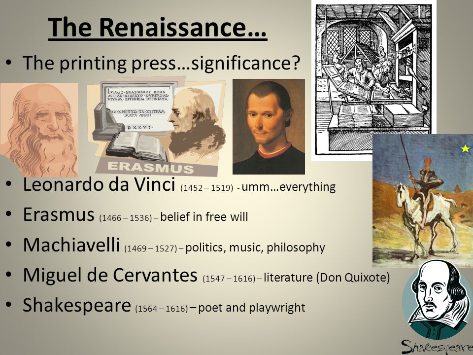The Renaissance… The printing press…significance? Leonardo da Vinci (1452 – 1519) - umm…everything Erasmus (1466 – 1536) – belief in free will Machiav
