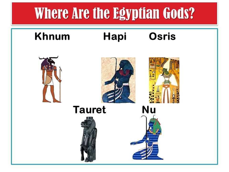 Where Are the Egyptian Gods Khnum Hapi Osris Tauret Nu