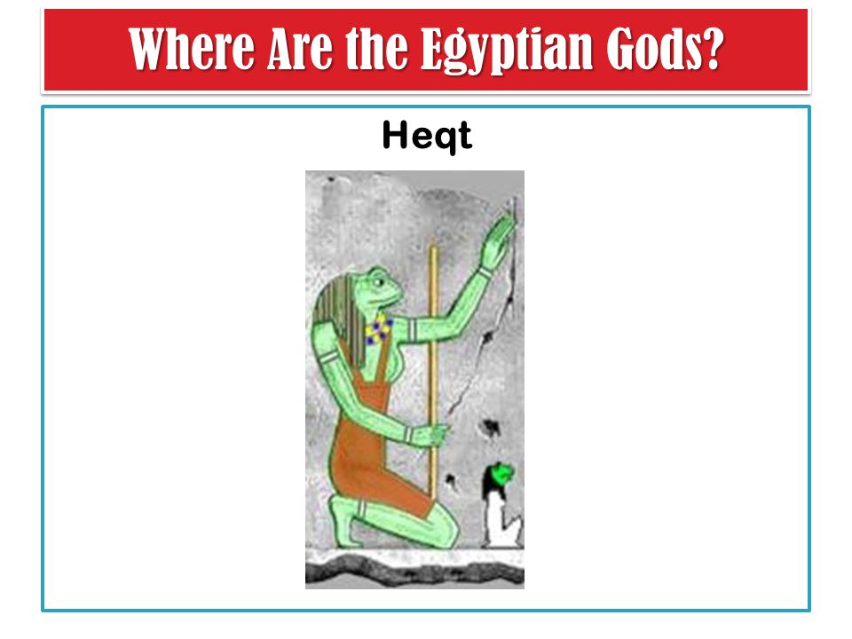 Where Are the Egyptian Gods Heqt