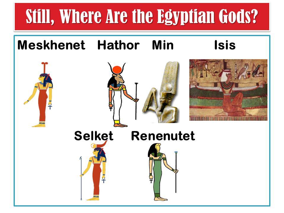 Meskhenet Hathor Min Isis Selket Renenutet Still, Where Are the Egyptian Gods