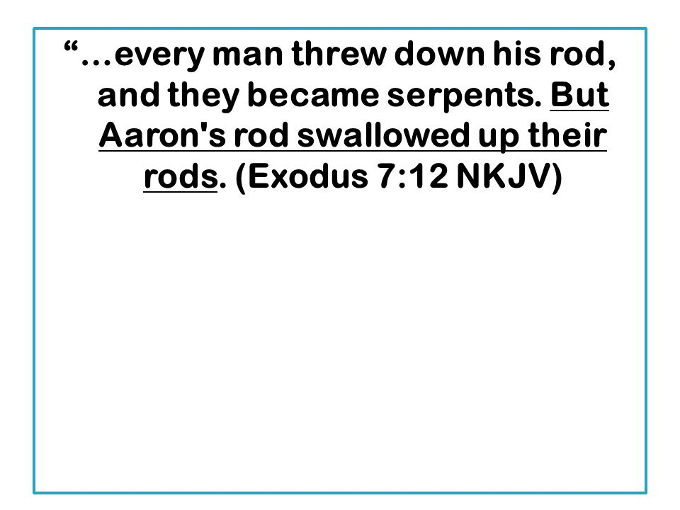 …every man threw down his rod, and they became serpents.