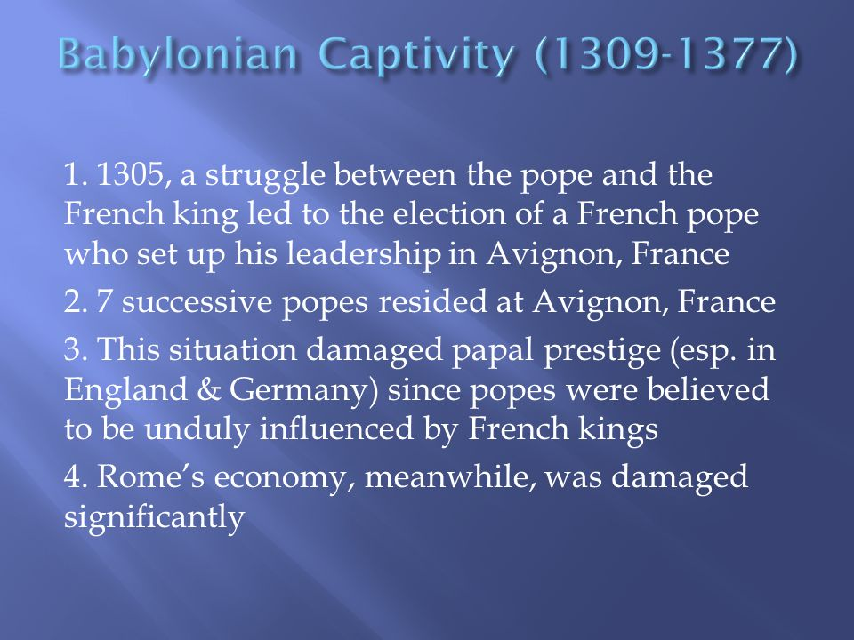 1. 1305, a struggle between the pope and the French king led to the election of a French pope who set up his leadership in Avignon, France 2. 7 succes