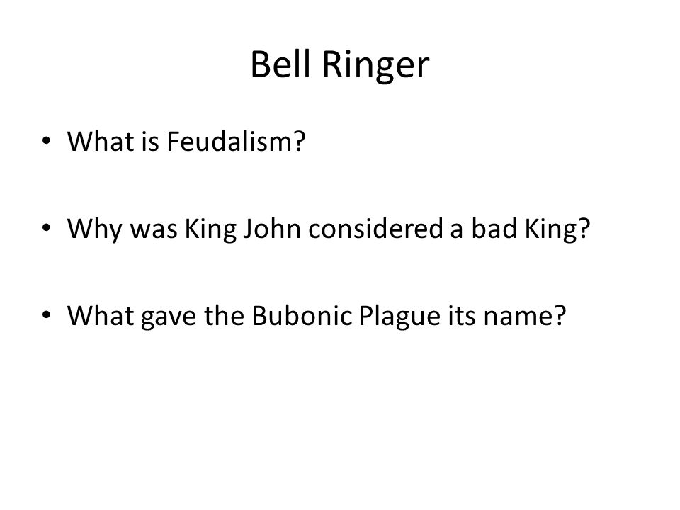 Bell Ringer What is Feudalism. Why was King John considered a bad King.