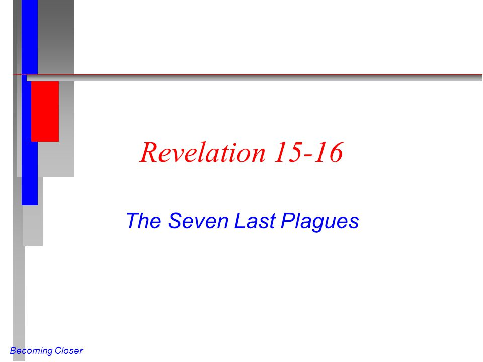 Becoming Closer Revelation 15-16 The Seven Last Plagues