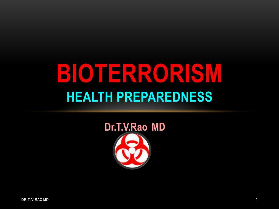 Dr.T.V.Rao MD BIOTERRORISM HEALTH PREPAREDNESS DR.T.V.RAO MD 1