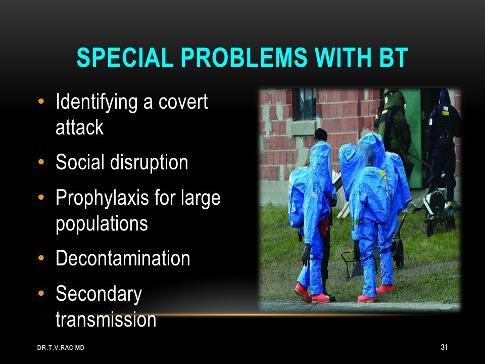 Identifying a covert attack Social disruption Prophylaxis for large populations Decontamination Secondary transmission SPECIAL PROBLEMS WITH BT DR.T.V