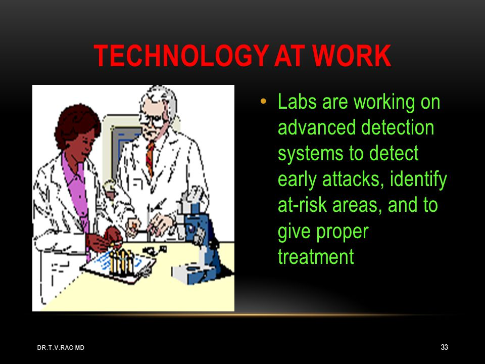 Labs are working on advanced detection systems to detect early attacks, identify at-risk areas, and to give proper treatment TECHNOLOGY AT WORK DR.T.V
