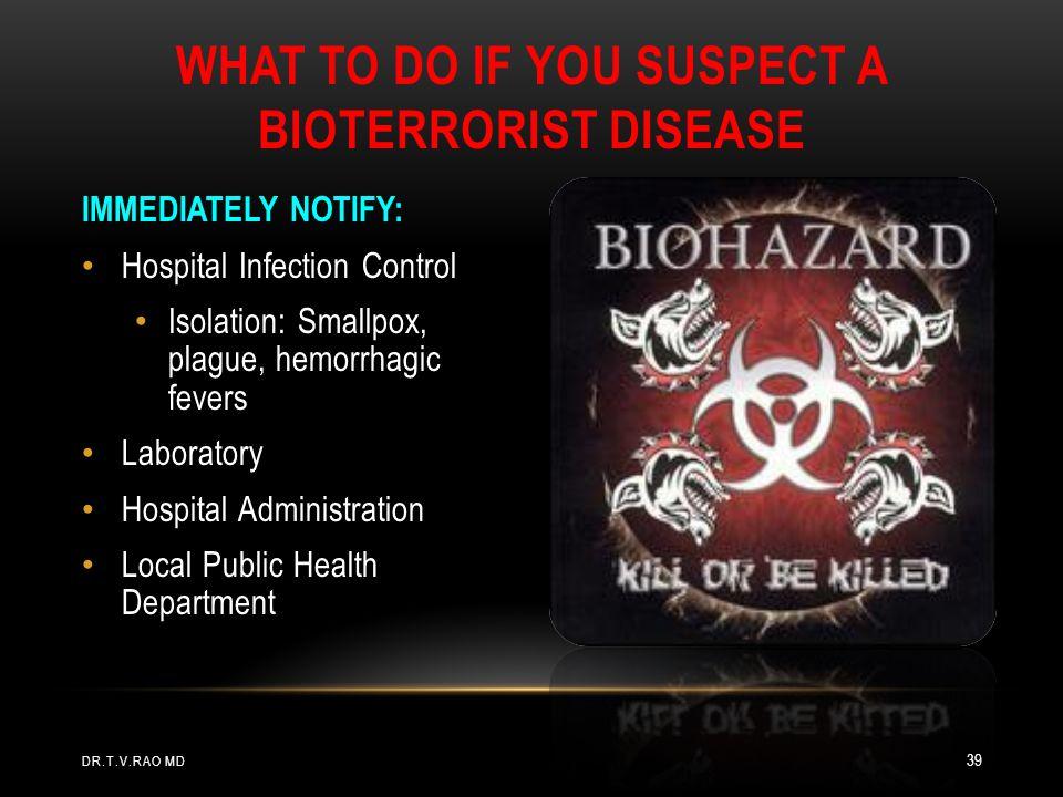 IMMEDIATELY NOTIFY: Hospital Infection Control Isolation: Smallpox, plague, hemorrhagic fevers Laboratory Hospital Administration Local Public Health