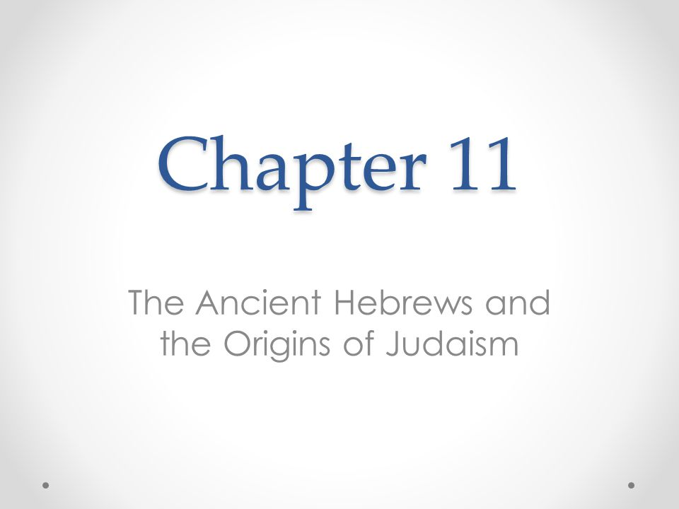 11.1: Introduction Hebrews were the founders of Judaism o Basic laws are recorded in the Torah The first five books of the Hebrew Bible (Old Testament) o Four major Hebrew leaders Abraham Moses David Solomon