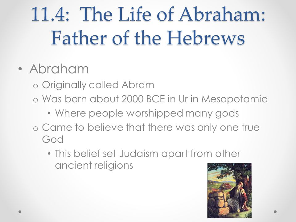o Covenant with God Began the faith that would become Judaism When Abram was 99 years old God made a covenant with him that he would favor and protect Abram's descendants in return for their devotion to him.