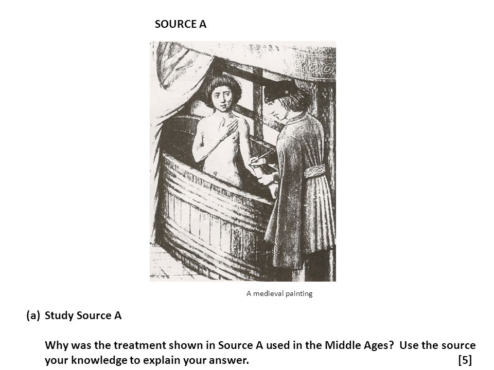 SOURCE A A medieval painting (a)Study Source A Why was the treatment shown in Source A used in the Middle Ages? Use the source your knowledge to expla