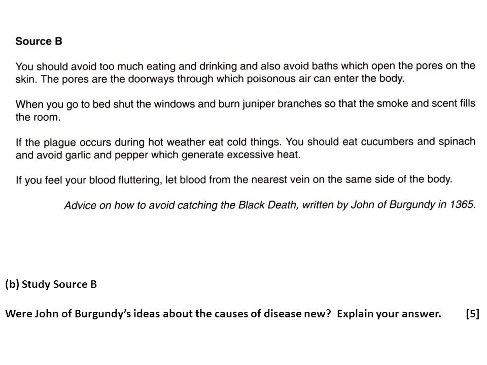 (b) Study Source B Were John of Burgundy's ideas about the causes of disease new? Explain your answer. [5]