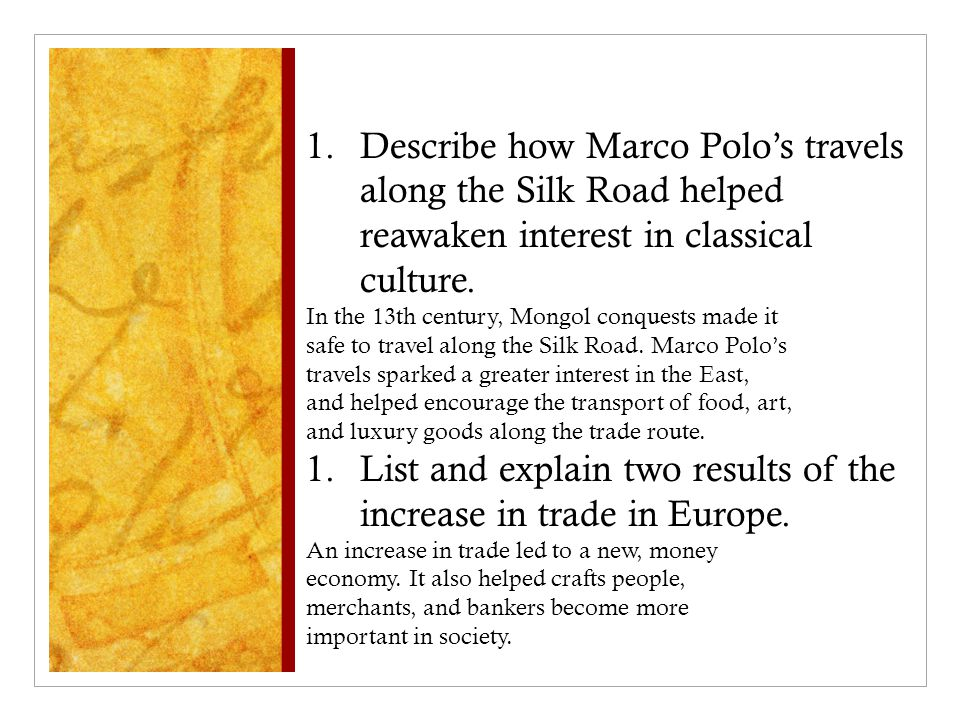 1.Describe how Marco Polo's travels along the Silk Road helped reawaken interest in classical culture.