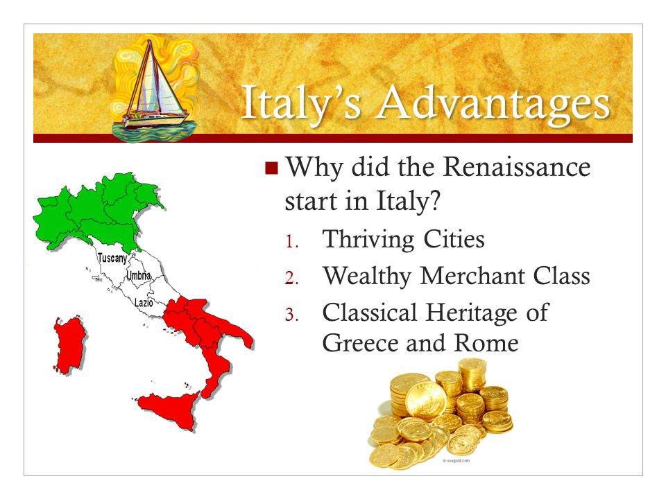 Italy's Advantages Why did the Renaissance start in Italy.