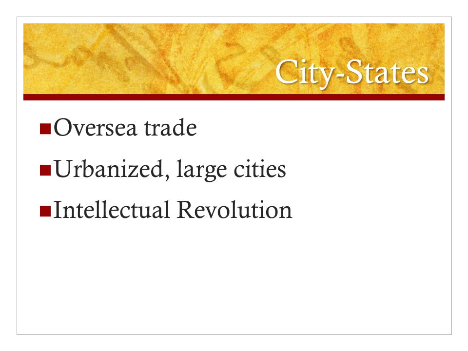 City-States Oversea trade Urbanized, large cities Intellectual Revolution