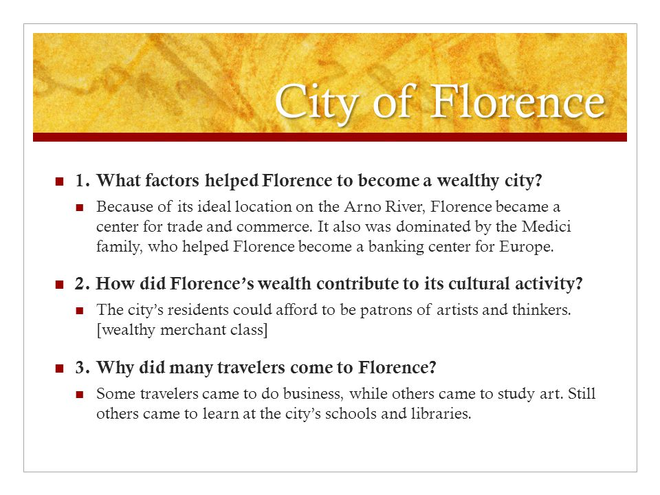 City of Florence 1.What factors helped Florence to become a wealthy city.