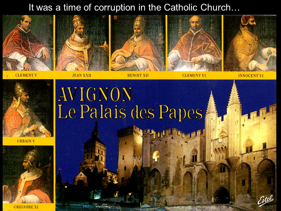 It was a time of corruption in the Catholic Church…