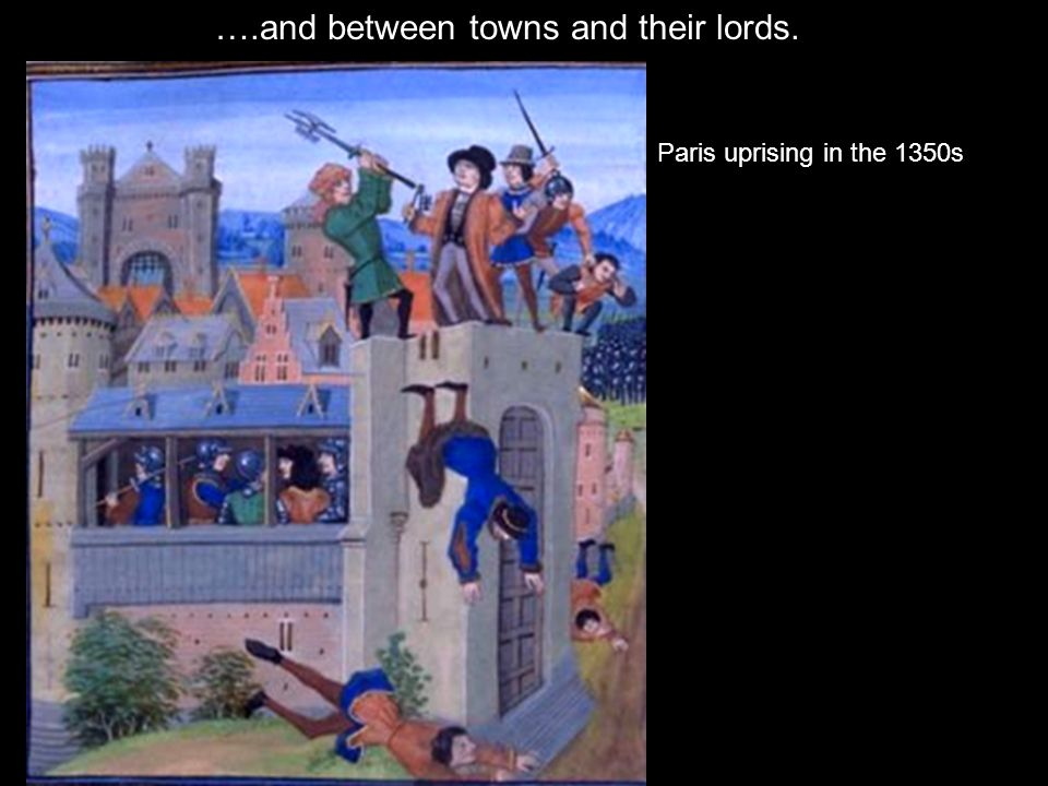 Paris uprising in the 1350s ….and between towns and their lords.