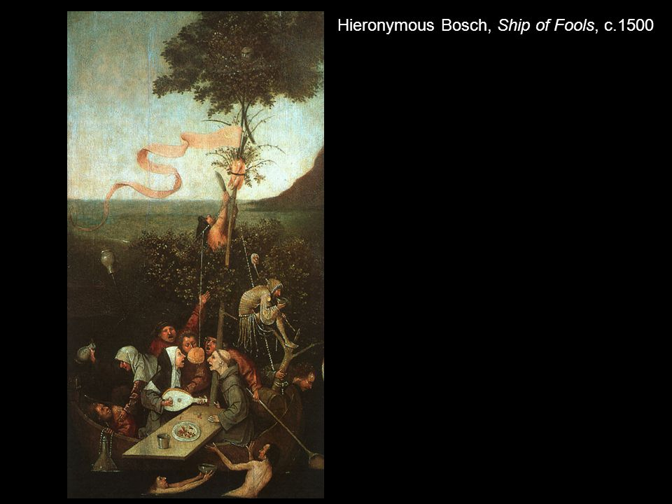 Hieronymous Bosch, Ship of Fools, c.1500