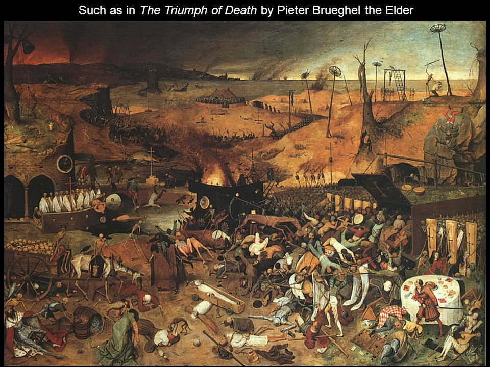 Such as in The Triumph of Death by Pieter Brueghel the Elder