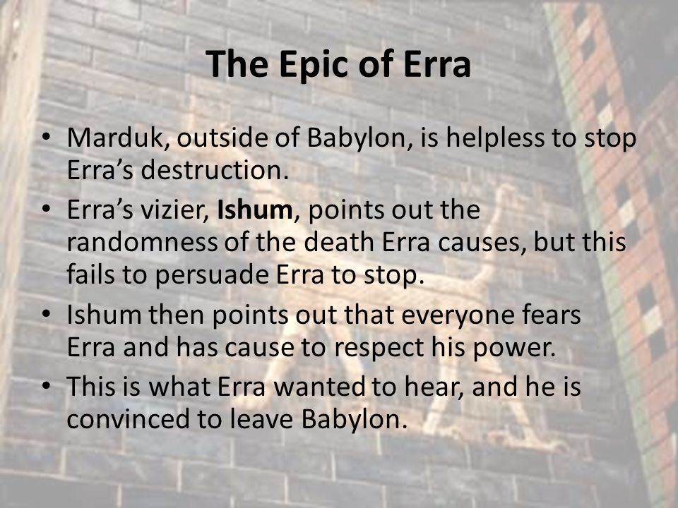 Themes of the Epic The epic ends with a hymn of praise to Erra and his power, and this also the theme of the epic.