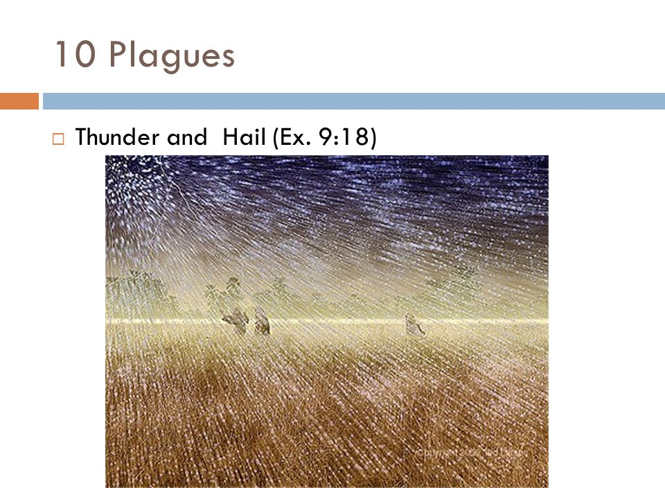 10 Plagues  Thunder and Hail (Ex. 9:18)