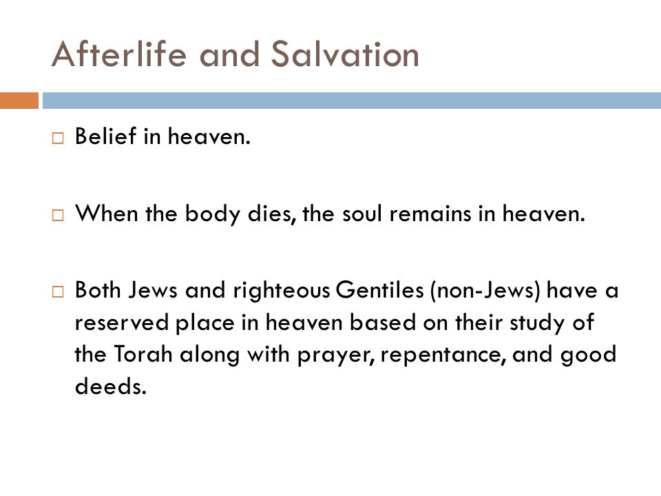 Afterlife and Salvation  Belief in heaven.  When the body dies, the soul remains in heaven.