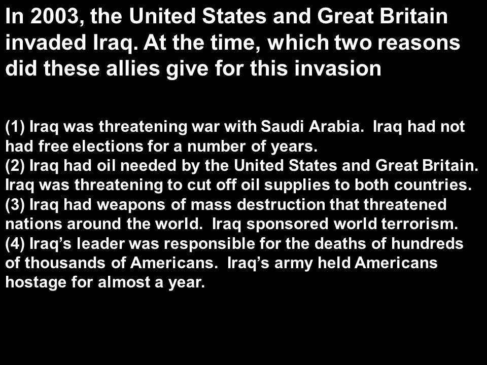 In 2003, the United States and Great Britain invaded Iraq. At the time, which two reasons did these allies give for this invasion? (1) Iraq was threat