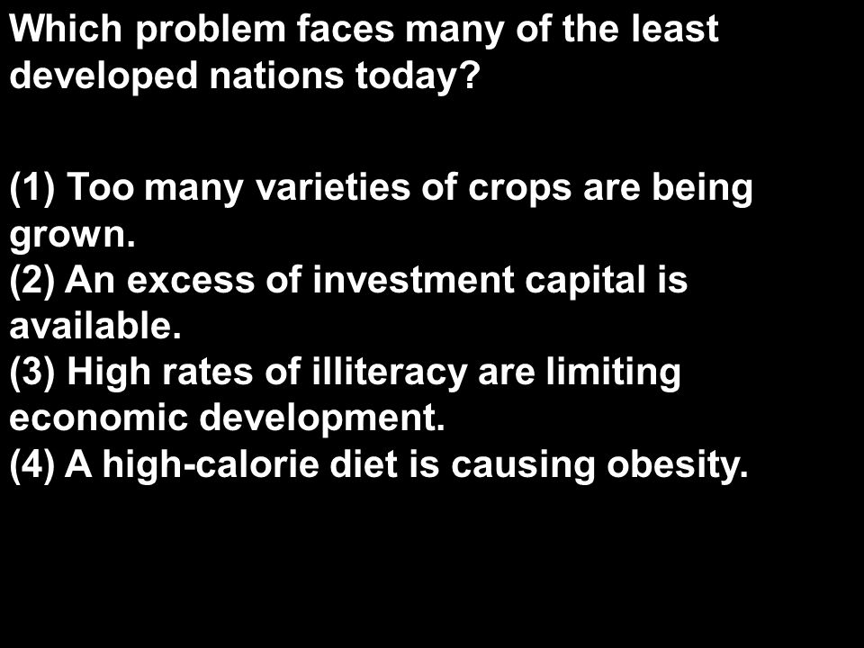 Which problem faces many of the least developed nations today? Which problem faces many of the least developed nations today? (1) Too many varieties o