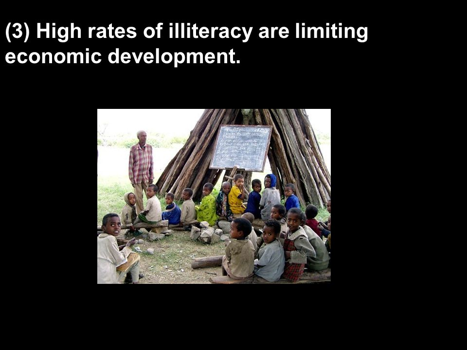 (3) High rates of illiteracy are limiting economic development.
