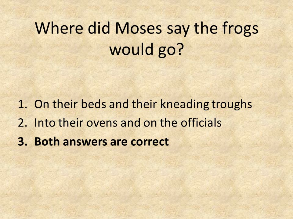 Where did Moses say the frogs would go.