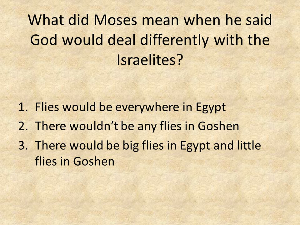 What did Moses mean when he said God would deal differently with the Israelites.
