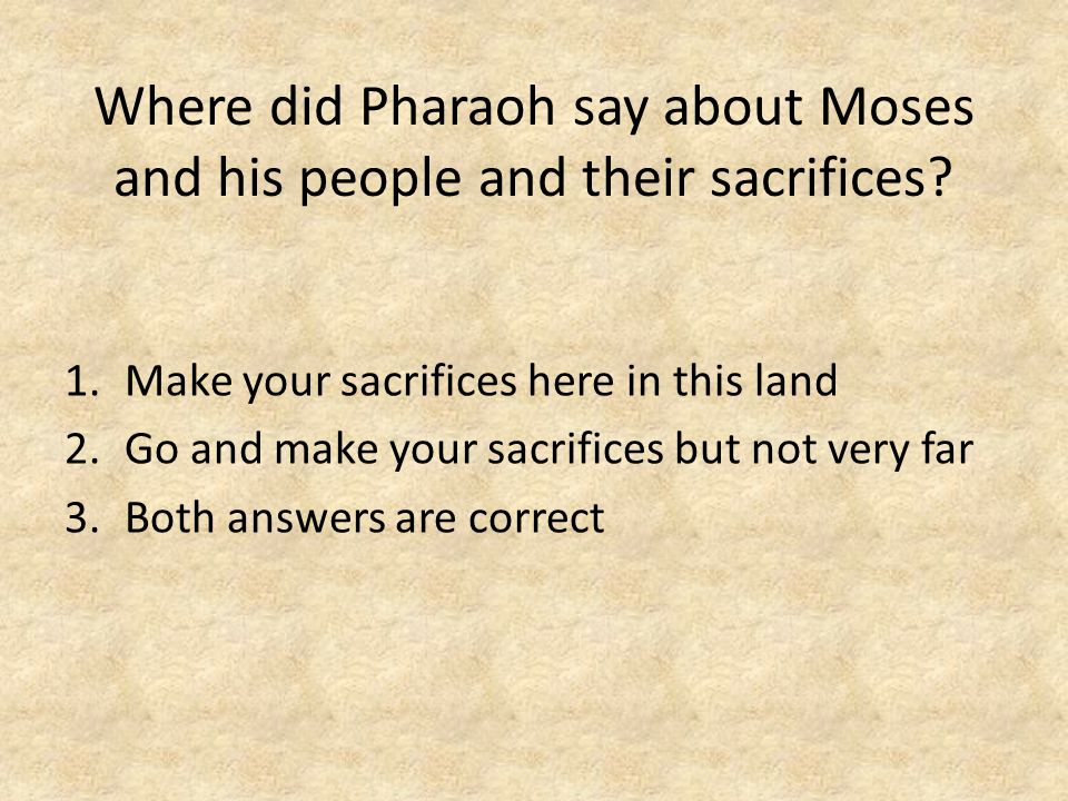 Where did Pharaoh say about Moses and his people and their sacrifices.