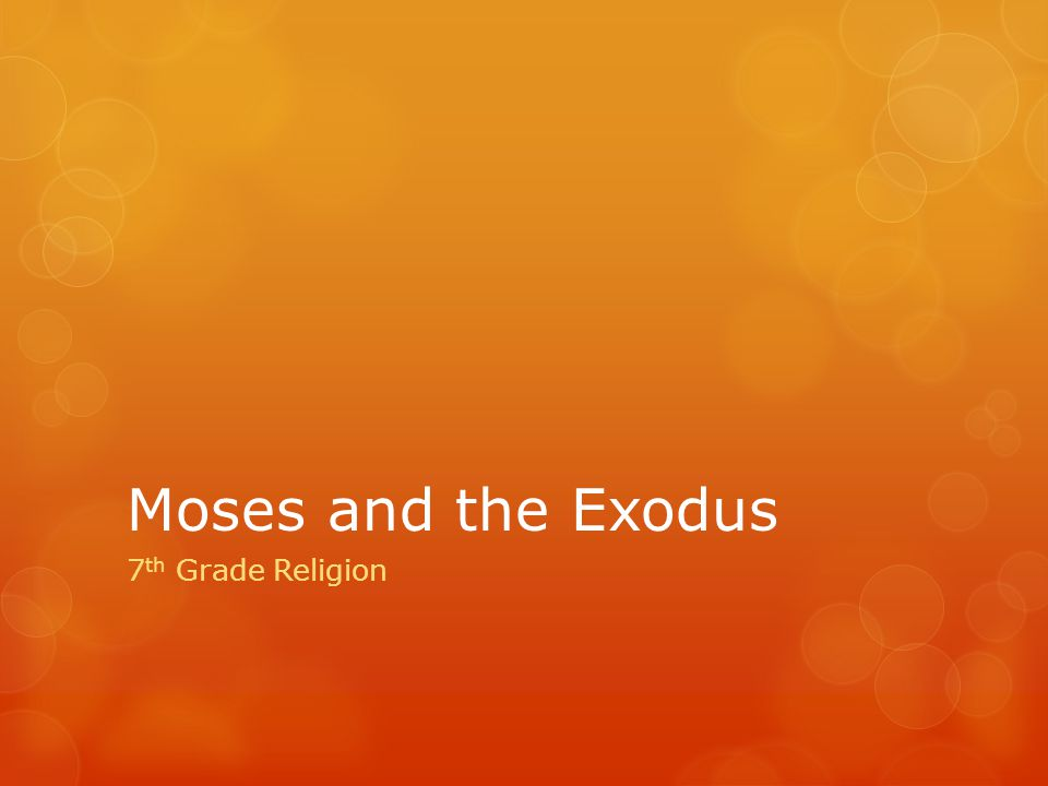 Moses and the Exodus 7 th Grade Religion