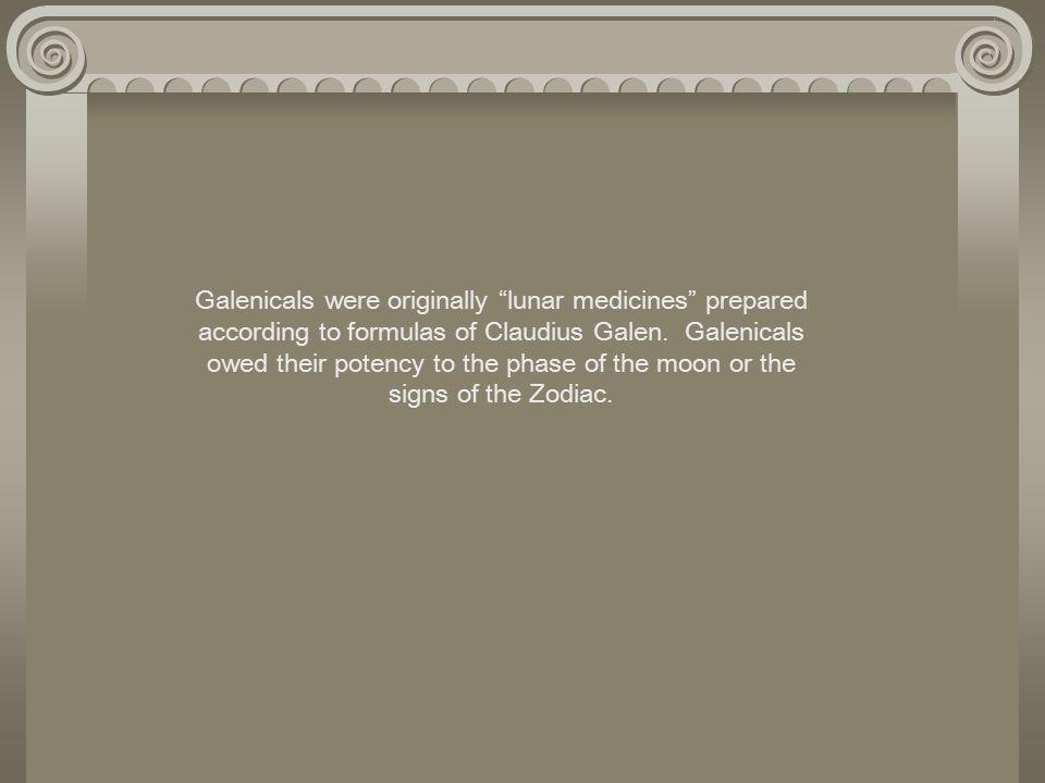 Galenicals were originally lunar medicines prepared according to formulas of Claudius Galen.