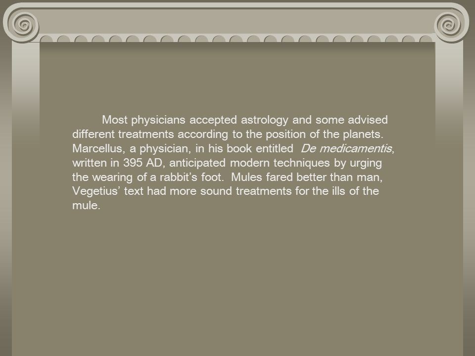 Most physicians accepted astrology and some advised different treatments according to the position of the planets.