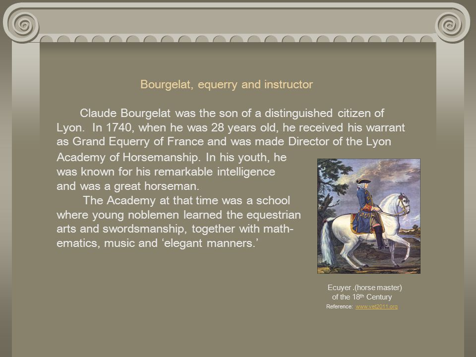 Bourgelat, equerry and instructor Claude Bourgelat was the son of a distinguished citizen of Lyon.