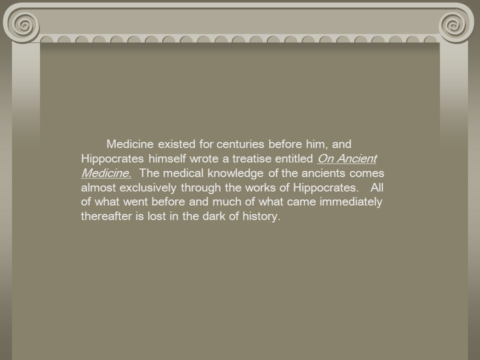It can truly be said that Hippocrates invented modern medicine.